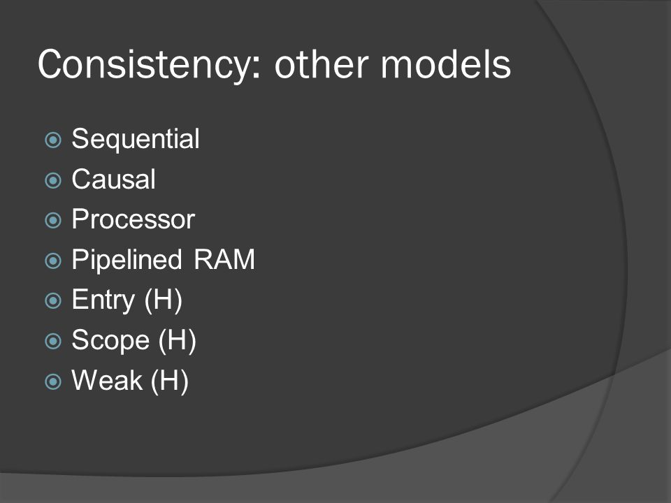 Consistency: other models  Sequential  Causal  Processor  Pipelined RAM  Entry (H)  Scope (H)  Weak (H)