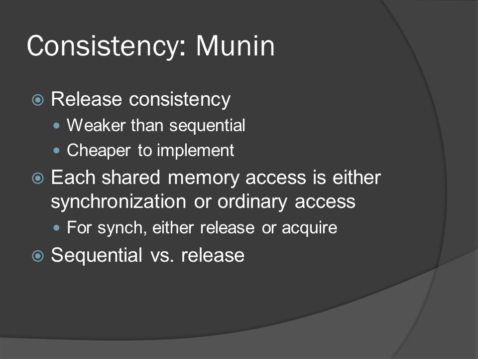 Multiple consistency protocols  Annotate by expected access pattern  Choose consistency protocol suited to pattern  Why.