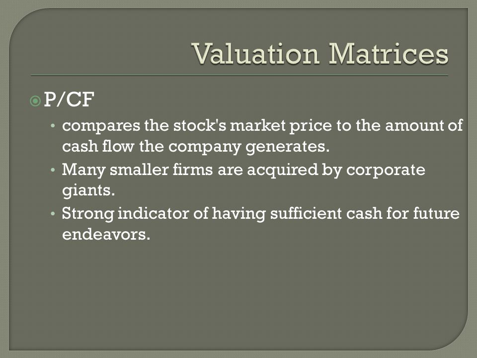  P/CF compares the stock s market price to the amount of cash flow the company generates.