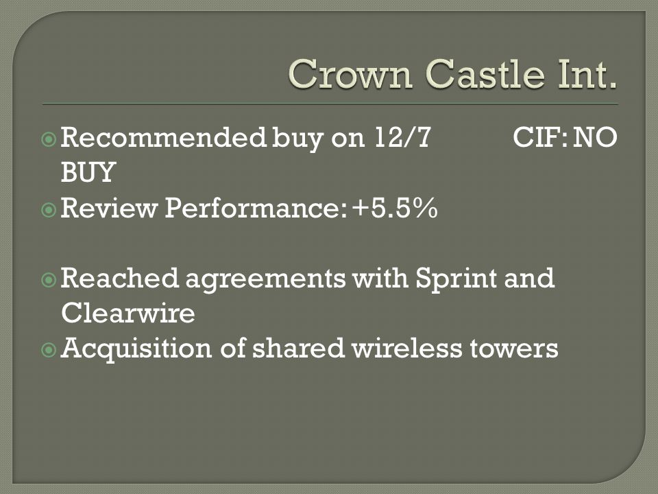  Recommended buy on 12/7 CIF: NO BUY  Review Performance: +5.5%  Reached agreements with Sprint and Clearwire  Acquisition of shared wireless towers