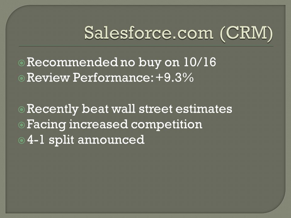  Recommended no buy on 10/16  Review Performance: +9.3%  Recently beat wall street estimates  Facing increased competition  4-1 split announced