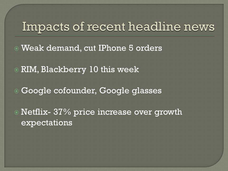  Weak demand, cut IPhone 5 orders  RIM, Blackberry 10 this week  Google cofounder, Google glasses  Netflix- 37% price increase over growth expectations