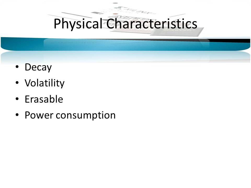 Physical Characteristics Decay Volatility Erasable Power consumption