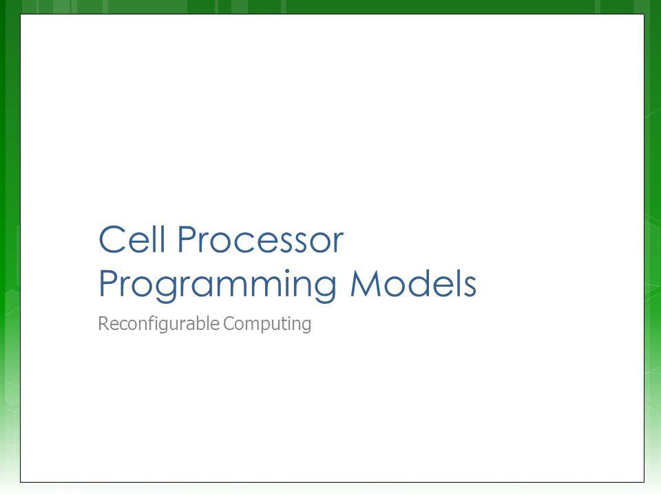 Cell Processor Programming Models Reconfigurable Computing