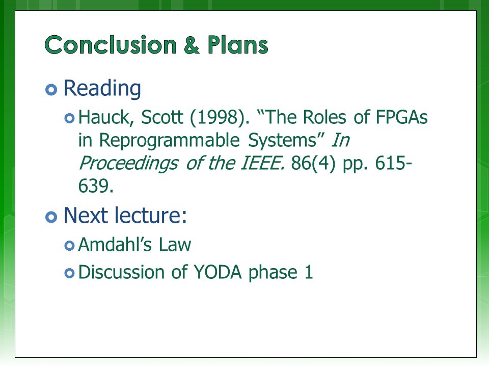 """ Reading  Hauck, Scott (1998). """"The Roles of FPGAs in Reprogrammable Systems"""" In Proceedings of the IEEE. 86(4) pp. 615- 639.  Next lecture:  Amda"""