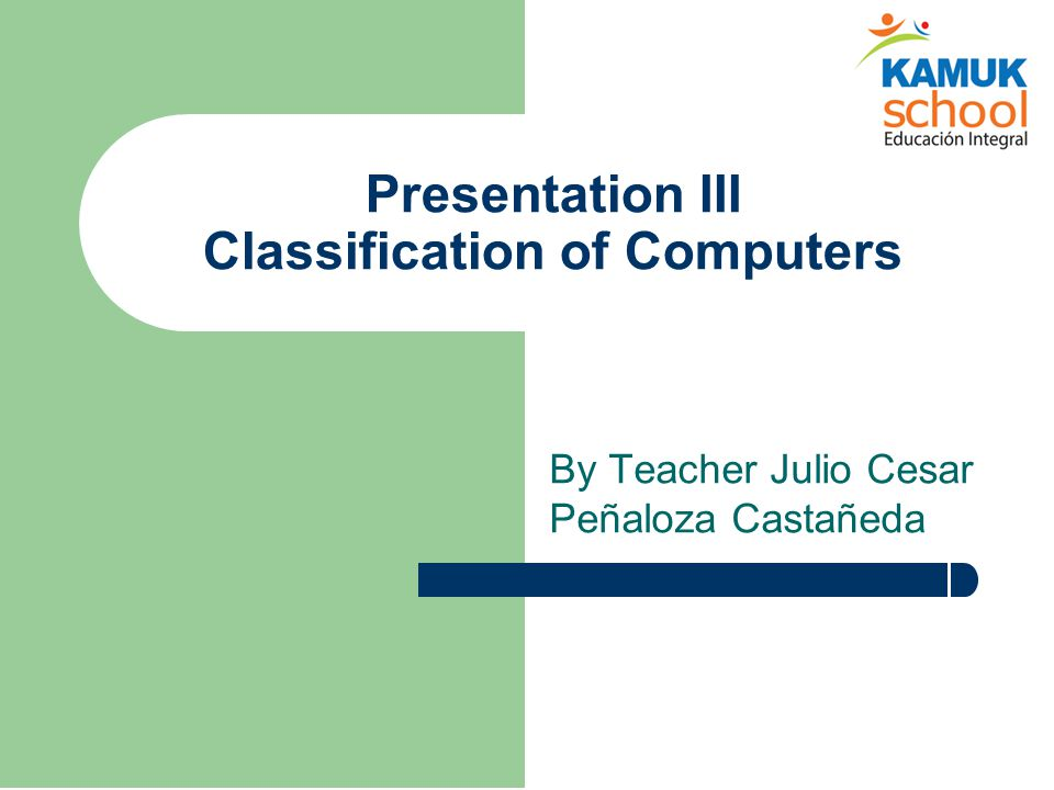 3.1 Types of Computers Computers are classified in a variety of ways depending upon the principles of working, construction, size and applications.