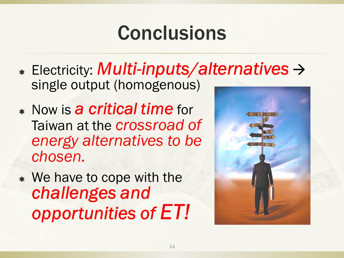 Conclusions  Now is a critical time for Taiwan at the crossroad of energy alternatives to be chosen.