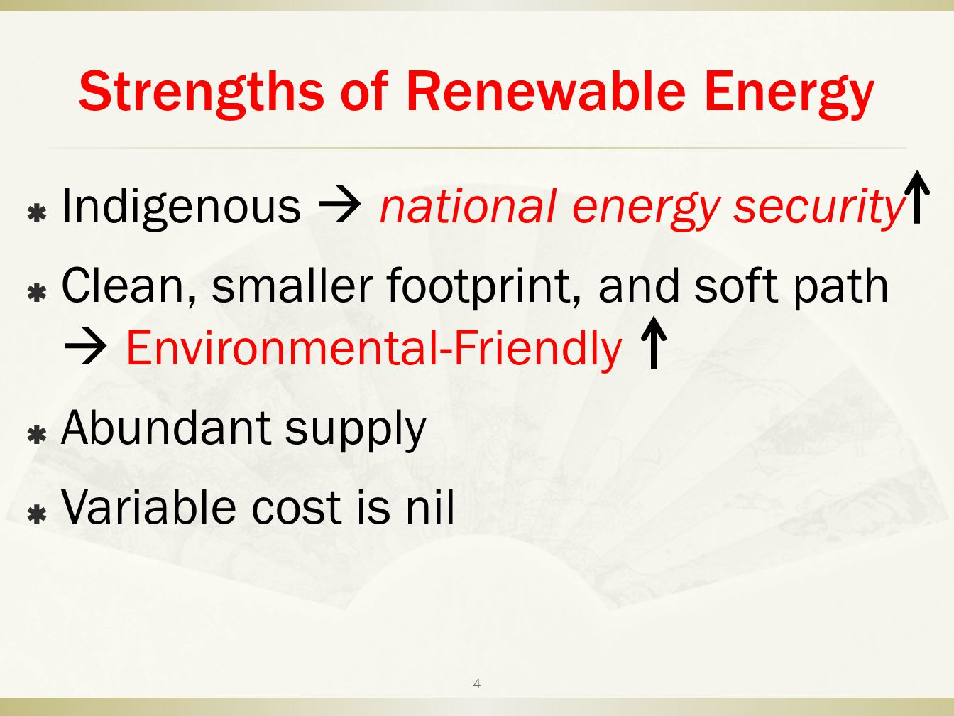 Strengths of Renewable Energy  Indigenous  national energy security  Clean, smaller footprint, and soft path  Environmental-Friendly  Abundant su