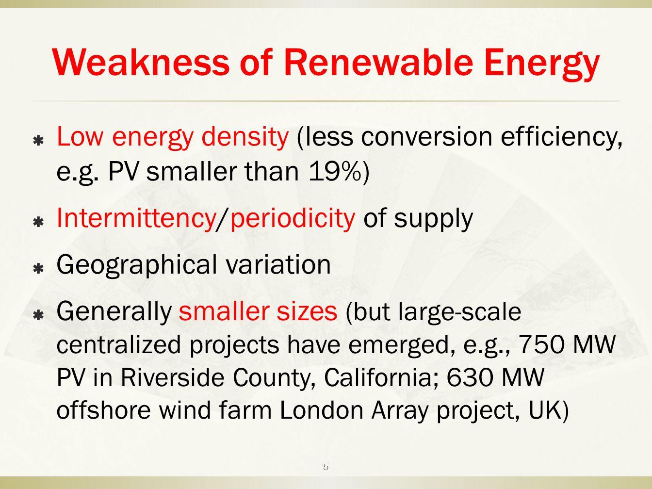 Weakness of Renewable Energy  Low energy density (less conversion efficiency, e.g.
