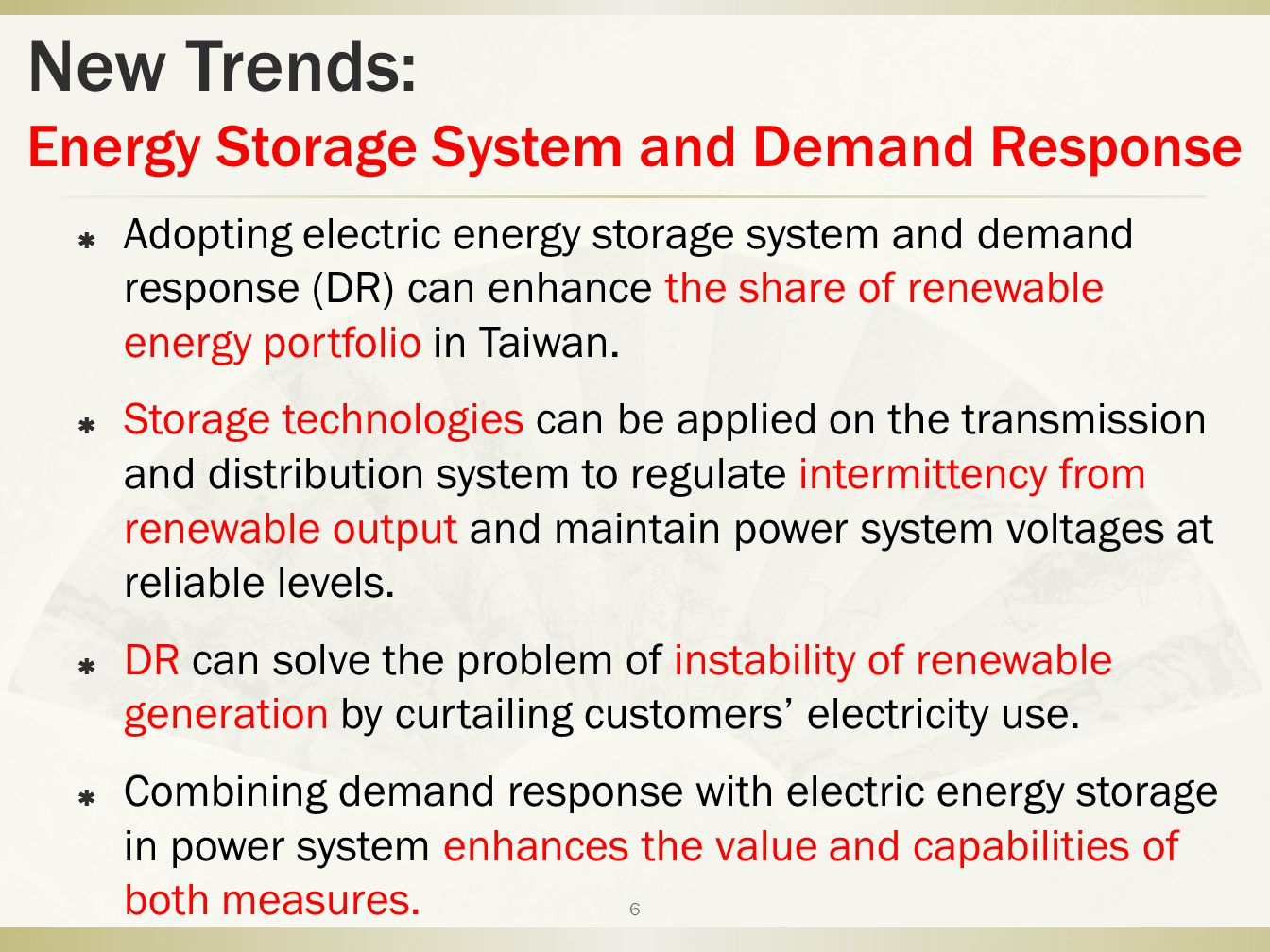 New Trends: Energy Storage System and Demand Response  Adopting electric energy storage system and demand response (DR) can enhance the share of rene