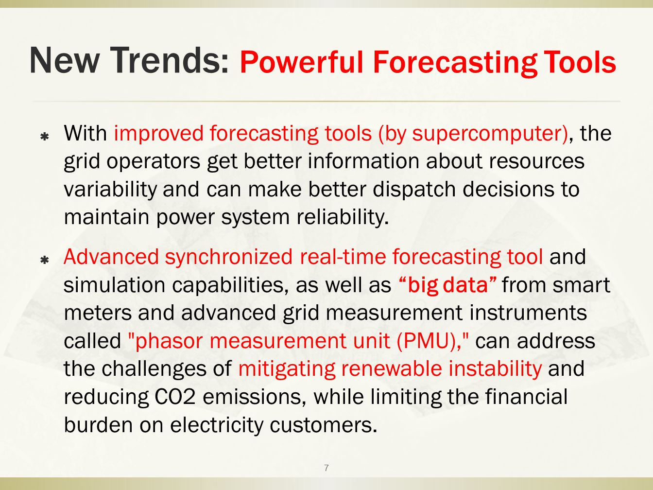 New Trends: Powerful Forecasting Tools  With improved forecasting tools (by supercomputer), the grid operators get better information about resources variability and can make better dispatch decisions to maintain power system reliability.