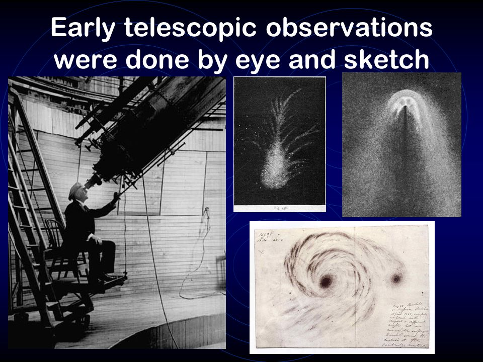Early telescopic observations were done by eye and sketch