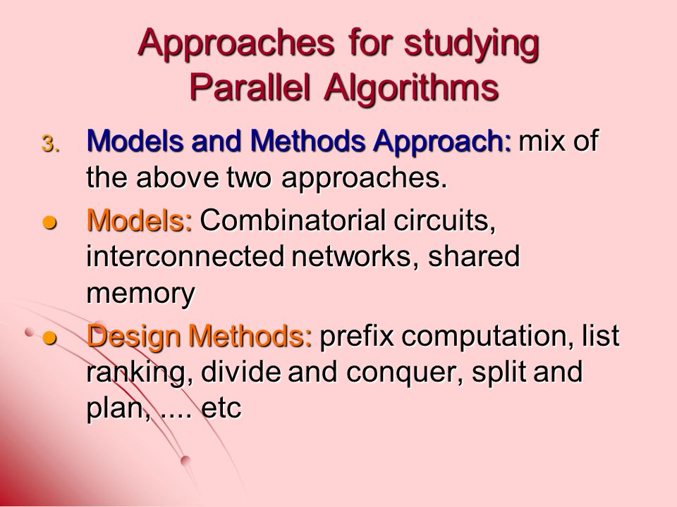Approaches for studying Parallel Algorithms 3.