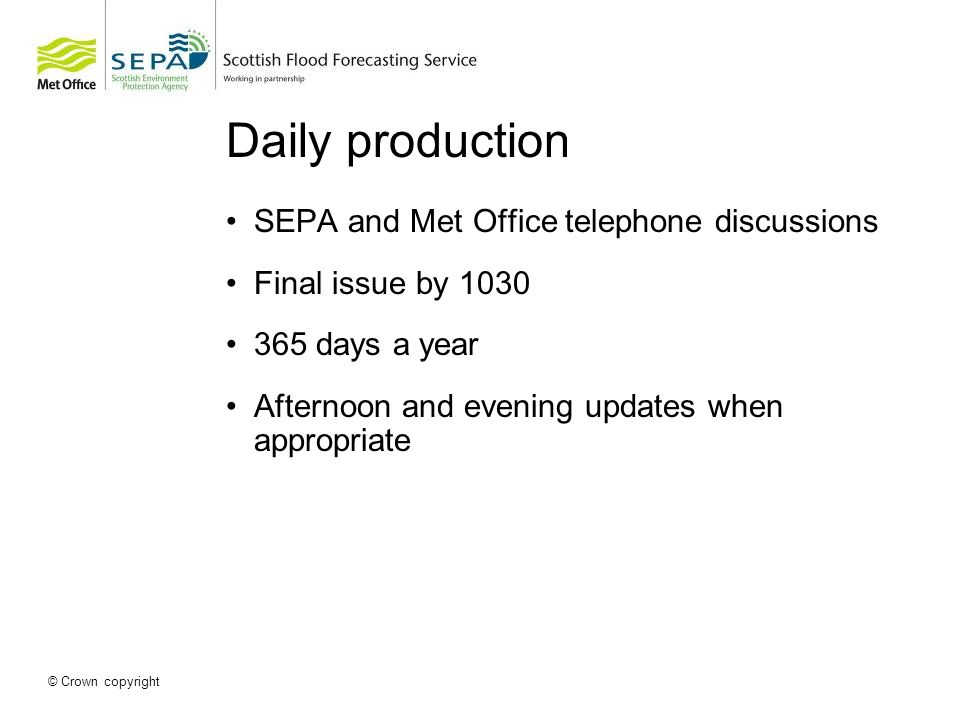 Daily production SEPA and Met Office telephone discussions Final issue by 1030 365 days a year Afternoon and evening updates when appropriate
