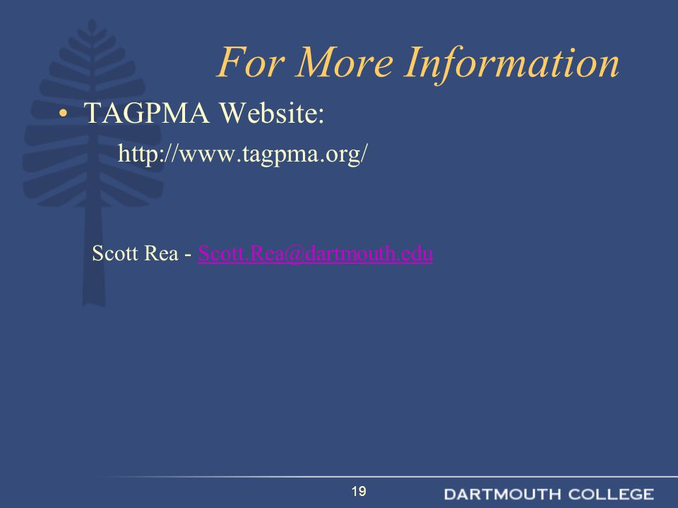 19 For More Information TAGPMA Website: http://www.tagpma.org/ Scott Rea - Scott.Rea@dartmouth.eduScott.Rea@dartmouth.edu