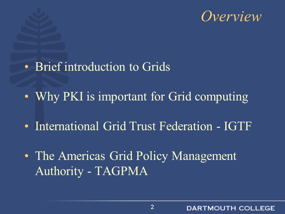2 Overview Brief introduction to Grids Why PKI is important for Grid computing International Grid Trust Federation - IGTF The Americas Grid Policy Management Authority - TAGPMA