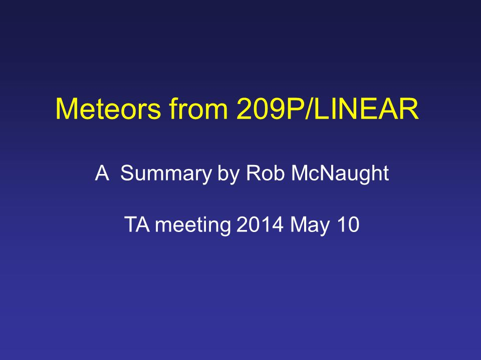 209P/LINEAR 2004 Feb 03 - NEA 2004 CB discovered by LINEAR (MPEC 2004-C16) 2004 Mar 30 - Found to be a comet by Rob McNaught (IAUC 8314) West Animation of three 10sec exps Tail 1 arcmin long 2004 Mar 30 1.0-m reflector Siding Spring Observatory R.