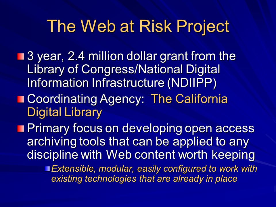The Web at Risk Project 3 year, 2.4 million dollar grant from the Library of Congress/National Digital Information Infrastructure (NDIIPP) Coordinatin