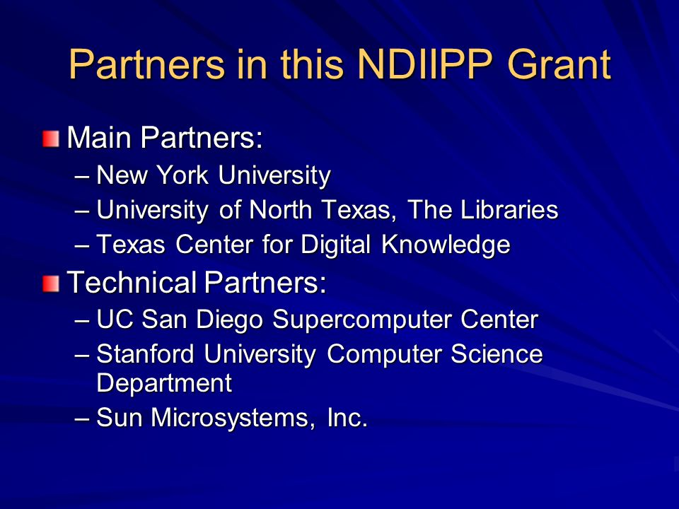 Partners in this NDIIPP Grant Main Partners: –New York University –University of North Texas, The Libraries –Texas Center for Digital Knowledge Techni