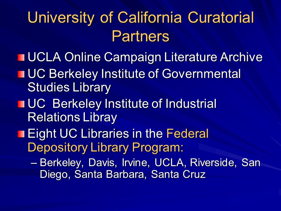 University of California Curatorial Partners UCLA Online Campaign Literature Archive UC Berkeley Institute of Governmental Studies Library UC Berkeley