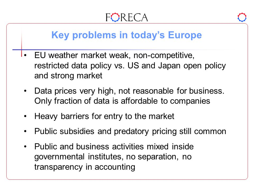 Key problems in today's Europe EU weather market weak, non-competitive, restricted data policy vs.