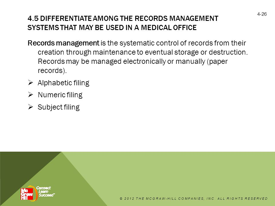 4.5 DIFFERENTIATE AMONG THE RECORDS MANAGEMENT SYSTEMS THAT MAY BE USED IN A MEDICAL OFFICE Records management is the systematic control of records from their creation through maintenance to eventual storage or destruction.