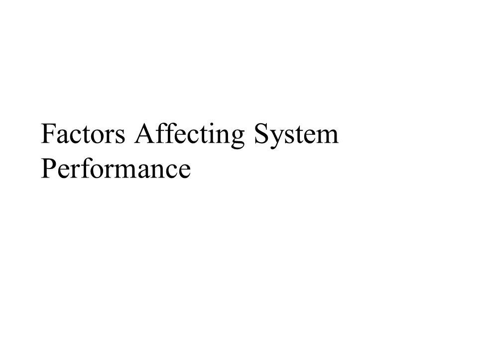 Factors Affecting System Performance
