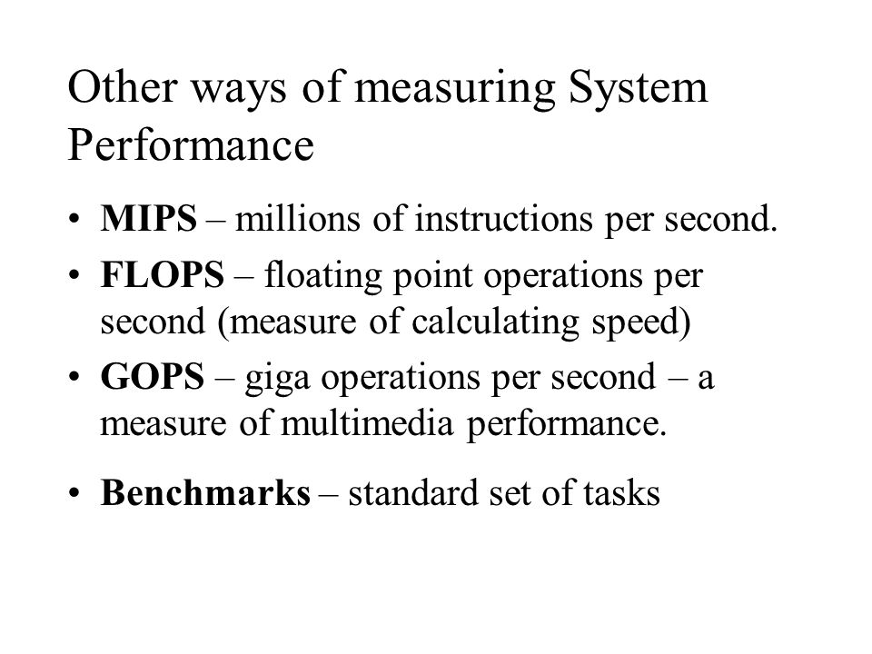 Other ways of measuring System Performance MIPS – millions of instructions per second.