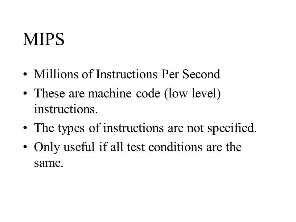 MIPS Millions of Instructions Per Second These are machine code (low level) instructions.