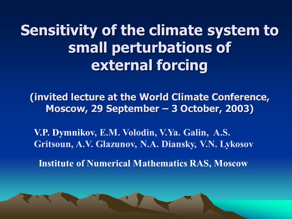 Sensitivity of the climate system to small perturbations of external forcing (invited lecture at the World Climate Conference, Moscow, 29 September –