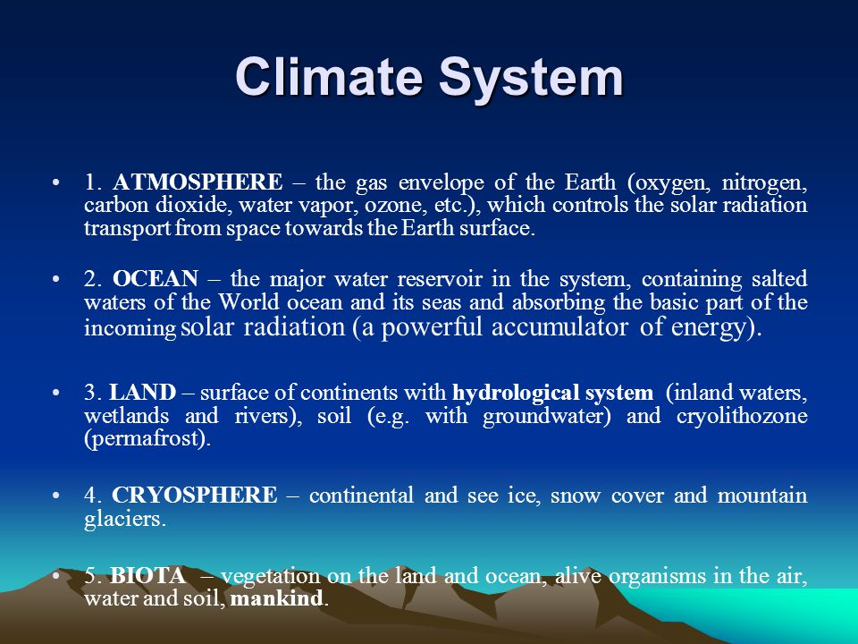 Climate System 1. ATMOSPHERE – the gas envelope of the Earth (oxygen, nitrogen, carbon dioxide, water vapor, ozone, etc.), which controls the solar ra