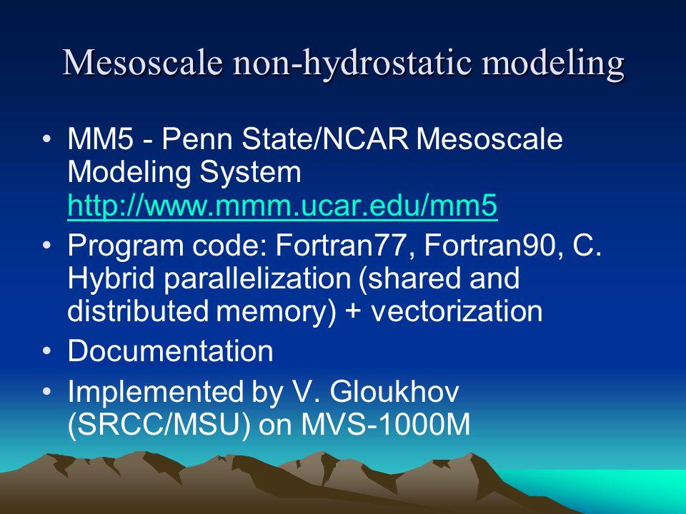 Mesoscale non-hydrostatic modeling MM5 - Penn State/NCAR Mesoscale Modeling System http://www.mmm.ucar.edu/mm5 http://www.mmm.ucar.edu/mm5 Program code: Fortran77, Fortran90, C.