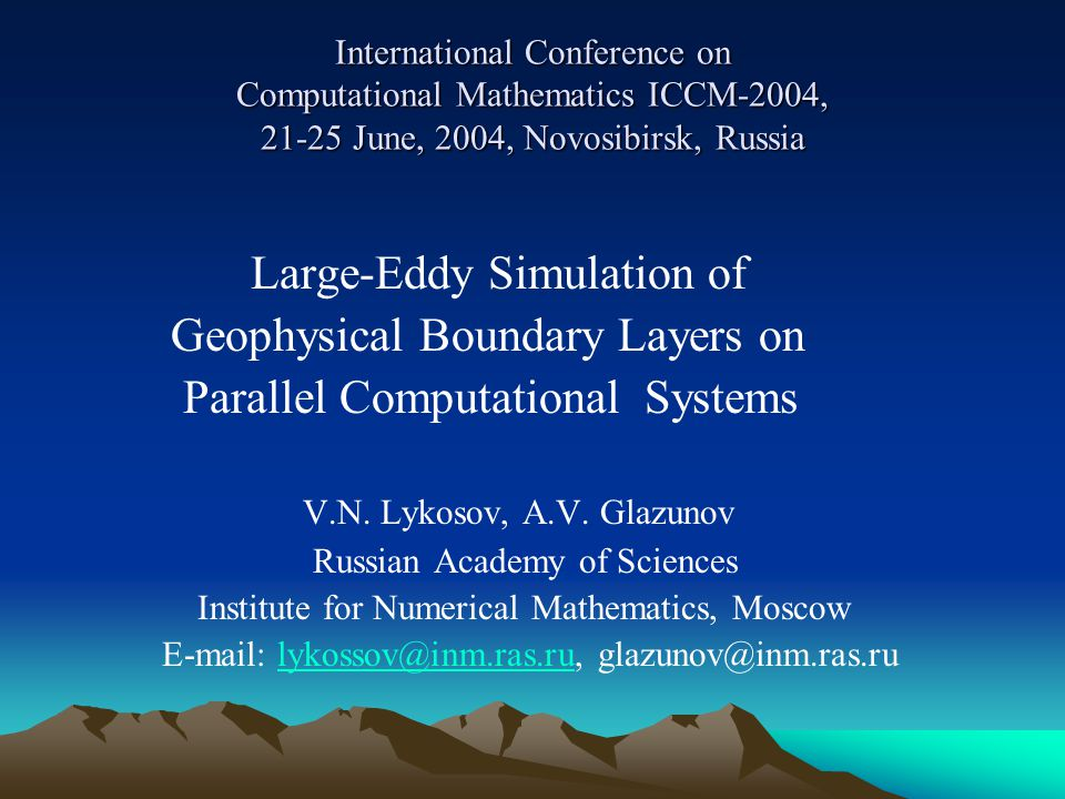 International Conference on Computational Mathematics ICCM-2004, 21-25 June, 2004, Novosibirsk, Russia Large-Eddy Simulation of Geophysical Boundary Layers on Parallel Computational Systems V.N.