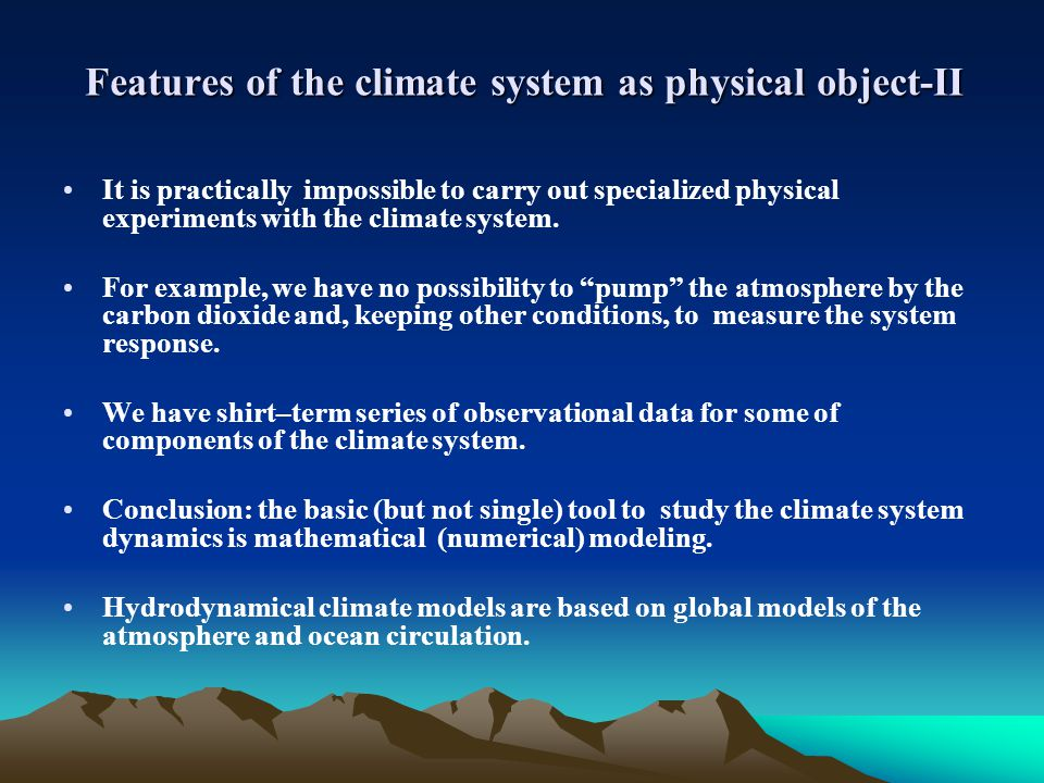 Features of the climate system as physical object-II It is practically impossible to carry out specialized physical experiments with the climate system.