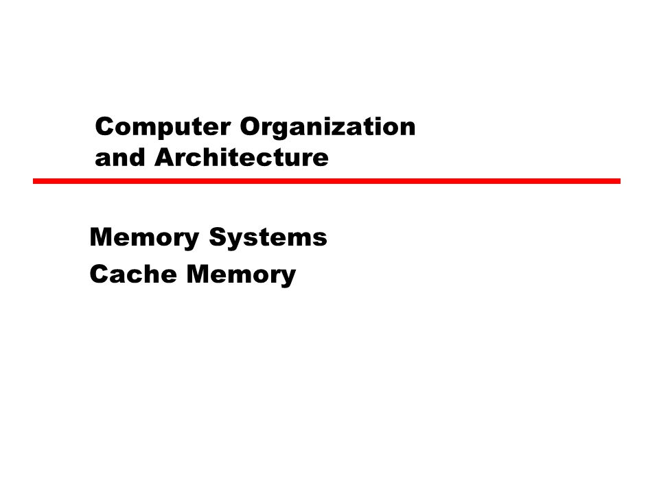 Computer Organization and Architecture Memory Systems Cache Memory