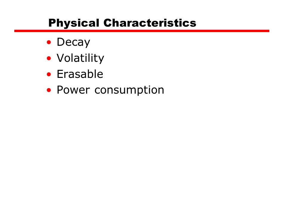 Physical Characteristics Decay Volatility Erasable Power consumption