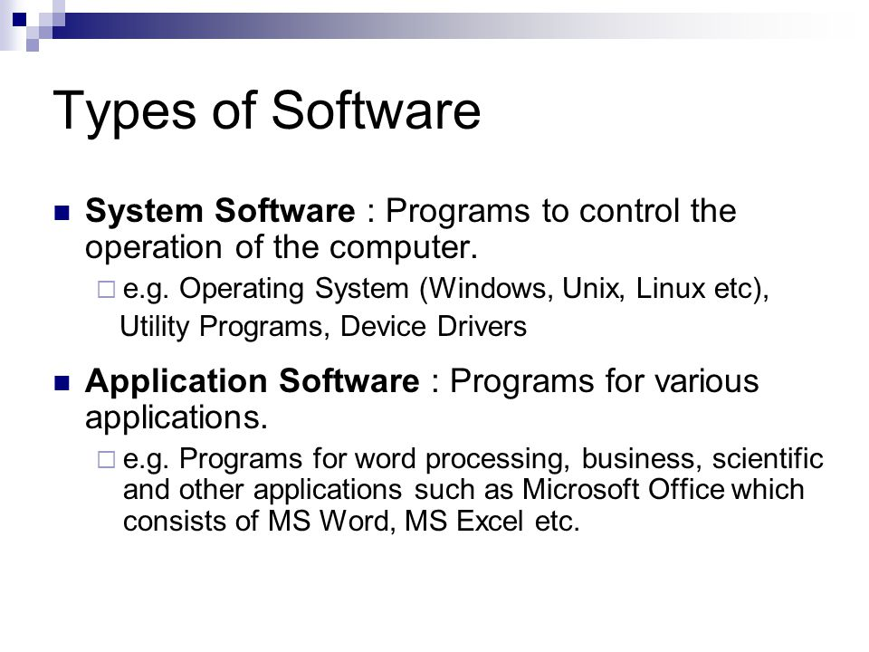 Types of Software System Software : Programs to control the operation of the computer.