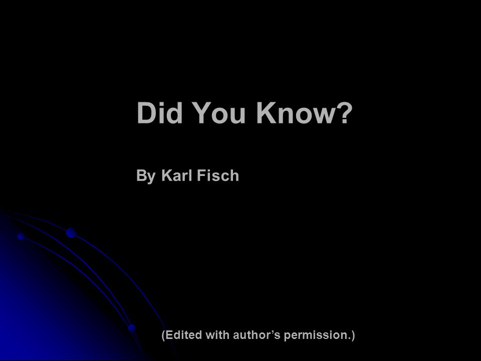 Did You Know By Karl Fisch (Edited with author's permission.)