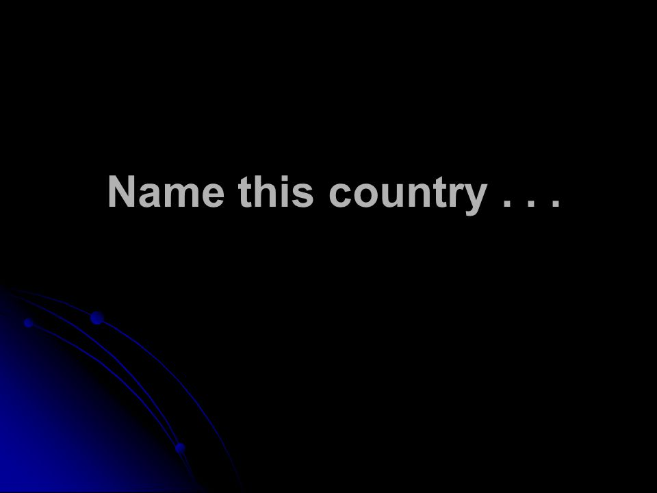Name this country...