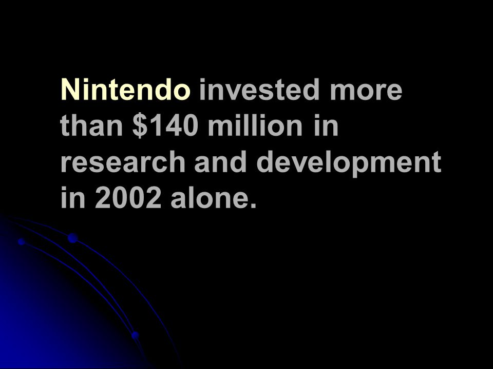 Nintendo invested more than $140 million in research and development in 2002 alone.