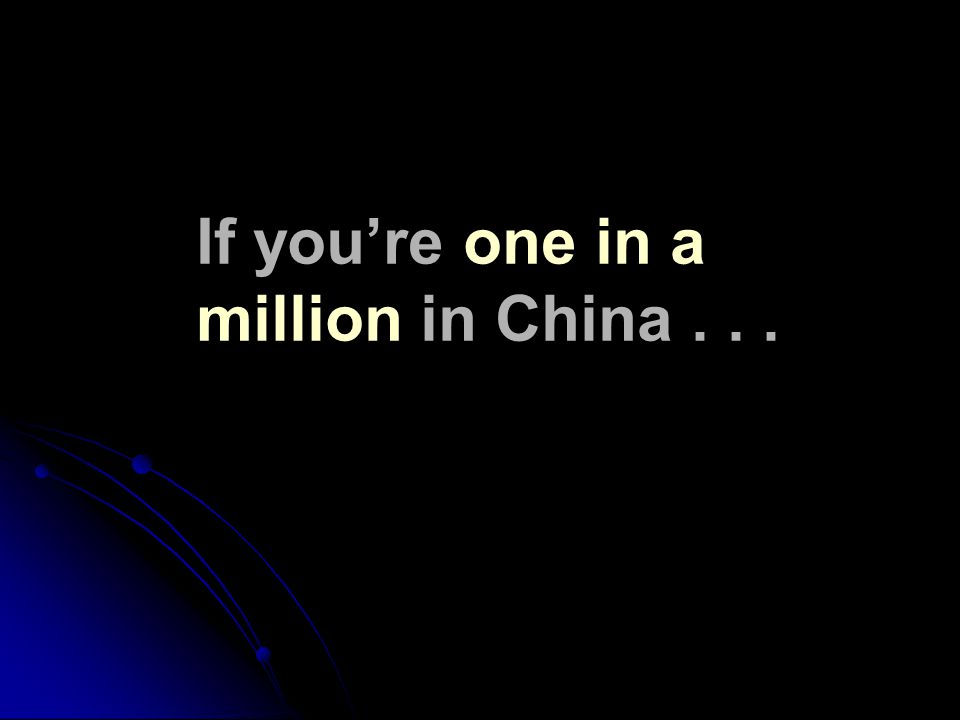 If you're one in a million in China...