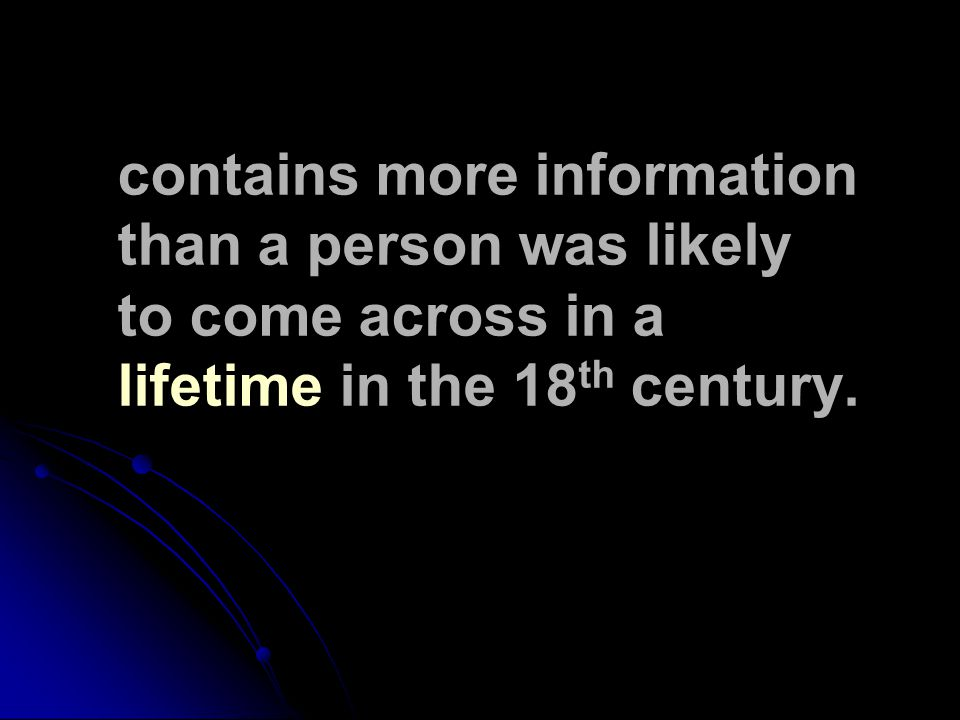 contains more information than a person was likely to come across in a lifetime in the 18 th century.