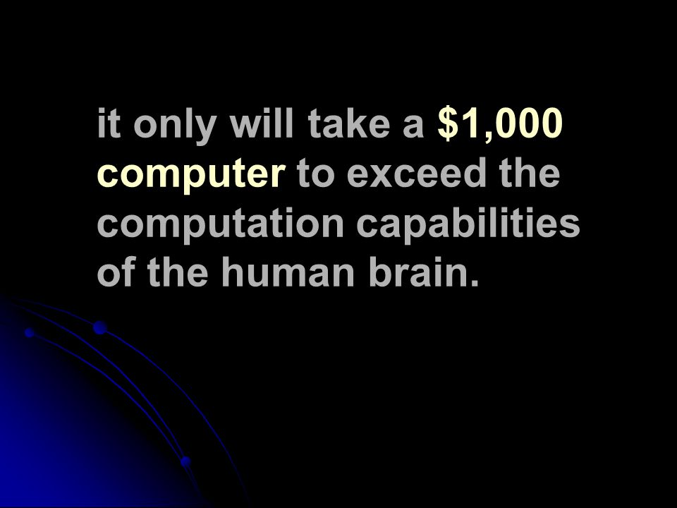 it only will take a $1,000 computer to exceed the computation capabilities of the human brain.