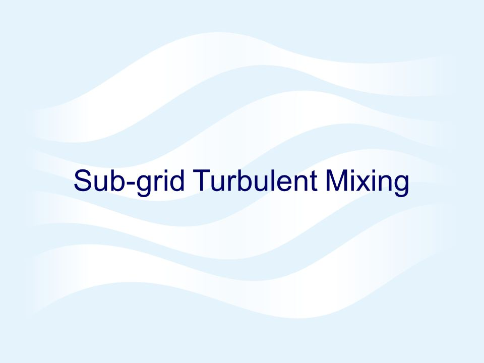 Page 14© Crown copyright 2006 Sub-grid Turbulent Mixing