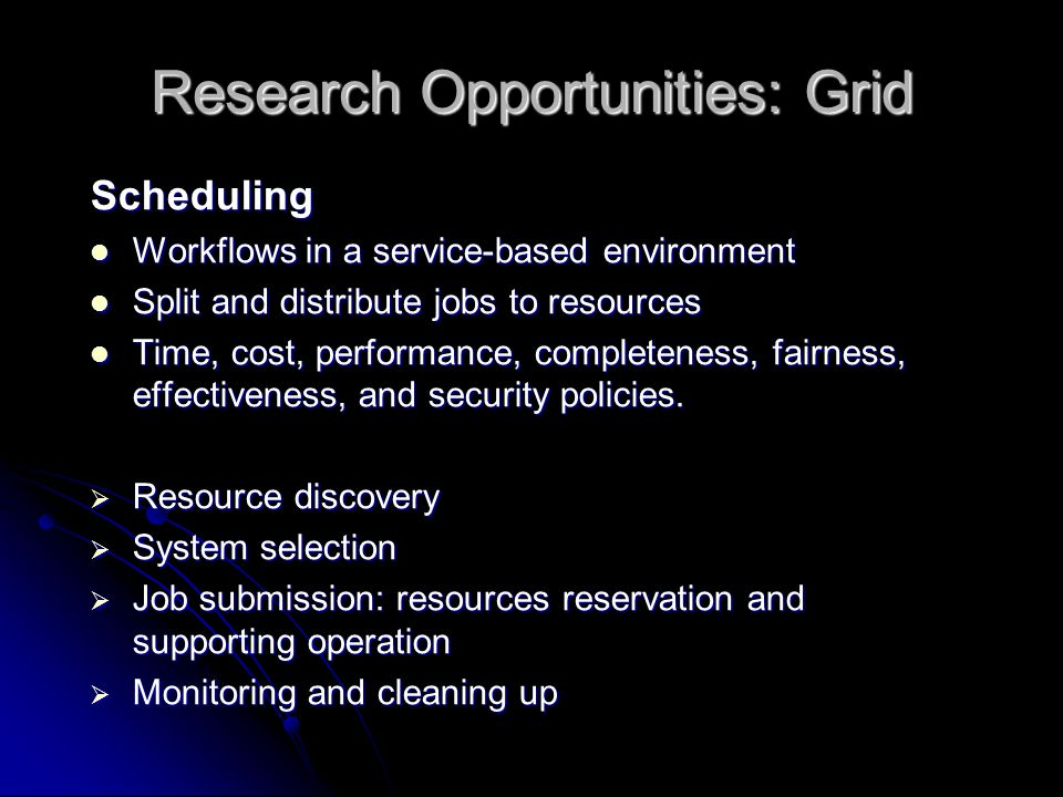 Research Opportunities: Grid Scheduling Workflows in a service-based environment Workflows in a service-based environment Split and distribute jobs to