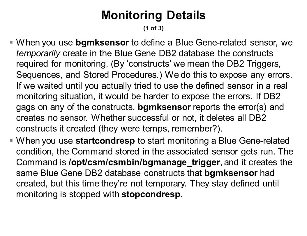 Monitoring Details (1 of 3)  When you use bgmksensor to define a Blue Gene-related sensor, we temporarily create in the Blue Gene DB2 database the constructs required for monitoring.