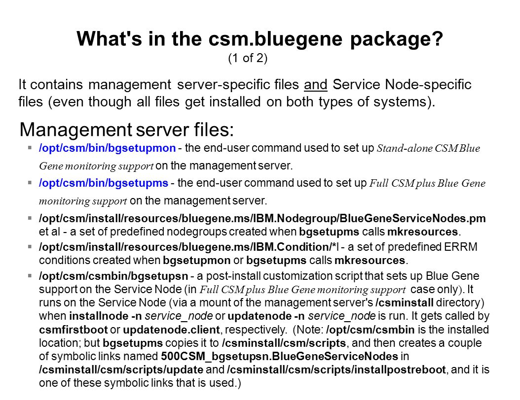 Service Node files:  /opt/csm/bin/bgmksensor - the end-user command used to create Blue Gene- specific sensors to monitor the Service Node s DB2 database for events of interest.