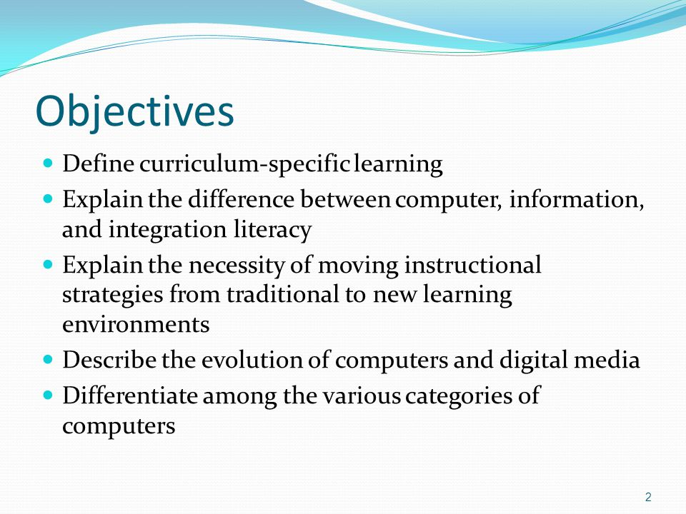 Objectives Explain why computer technology is important for education Describe the National Educational Technology Standards for Teachers (NETS-T) and Students (NETS-S) Explain why 21 st century skills need to be incorporated in K-12 curriculum Describe the characteristics of today's digital students Describe six categories of what today's students need to know Provide examples of how computers are changing the way people teach and learn 3