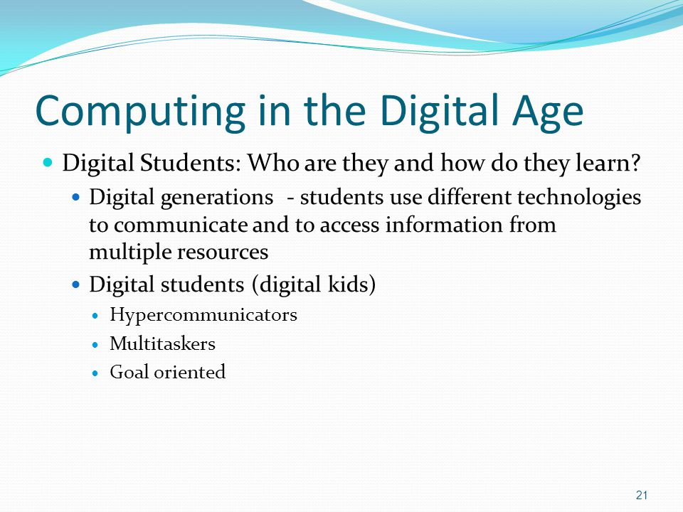 Computing in the Digital Age Digital Students: Who are they and how do they learn.