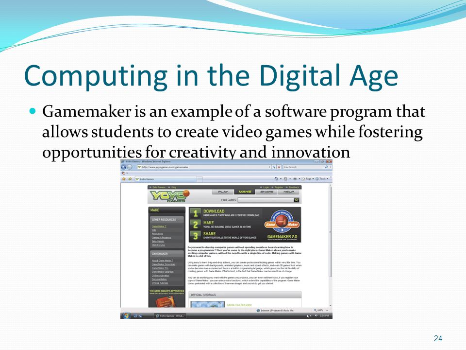 Computing in the Digital Age Gamemaker is an example of a software program that allows students to create video games while fostering opportunities for creativity and innovation 24